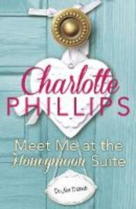 Meet Me at the Honeymoon Suite: Harperimpulse Contemporary Fiction (A Novella) - Charlotte Phillips - cover