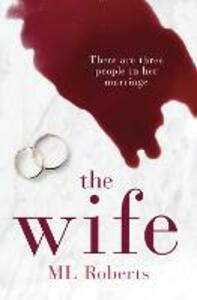The Wife: A Gripping Emotional Thriller with a Twist That Will Take Your Breath Away - M. L. Roberts - cover