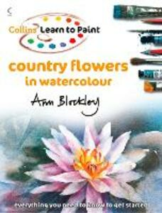 Ebook in inglese Country Flowers in Watercolour (Collins Learn to Paint) Blockley, Ann