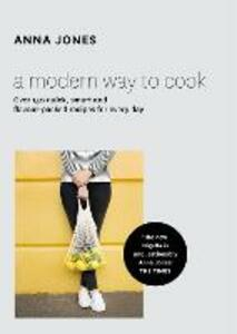 A Modern Way to Cook: Over 150 Quick, Smart and Flavour-Packed Recipes for Every Day - Anna Jones - cover