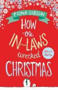 Foto Cover di How the In-Laws Wrecked Christmas, Ebook inglese di Fiona Gibson, edito da HarperCollins Publishers