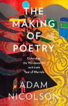 The Making of Poetry: Coleridge, the Wordsworths and Their Year of Marvels - Adam Nicolson - cover
