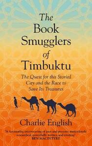 The Book Smugglers of Timbuktu: The Quest for This Storied City and the Race to Save its Treasures - Charlie English - cover