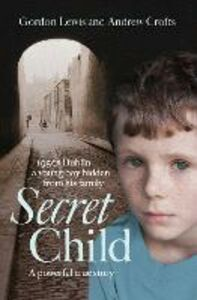 Foto Cover di Secret Child, Ebook inglese di Andrew Crofts,Gordon Lewis, edito da HarperCollins Publishers