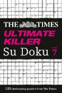 The Times Ultimate Killer Su Doku Book 7: 120 Challenging Puzzles from the Times - The Times Mind Games - cover