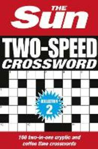 The Sun Two-Speed Crossword Collection 2: 160 Two-in-One Cryptic and Coffee Time Crosswords - The Sun - cover