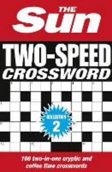 The Sun Two-Speed Crossword Collection 2: 160 Two-in-One Cryptic and Coffee Time Crosswords - The Sun,The Sun Brain Teasers - cover