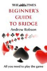 Foto Cover di The Times Beginner's Guide to Bridge, Ebook inglese di Andrew Robson,The Times Mind Games, edito da HarperCollins Publishers