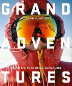 Foto Cover di Grand Adventures, Ebook inglese di Alastair Humphreys, edito da HarperCollins Publishers