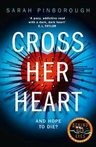 Cross Her Heart: The Gripping New Psychological Thriller from the #1 Sunday Times Bestselling Author - Sarah Pinborough - cover