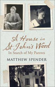 A House in St John's Wood: In Search of My Parents - Matthew Spender - cover