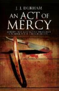 An Act of Mercy: A Gripping Historical Mystery Set in Victorian London - J. J. Durham - cover