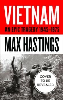Vietnam: An Epic History of a Tragic War - Max Hastings - cover