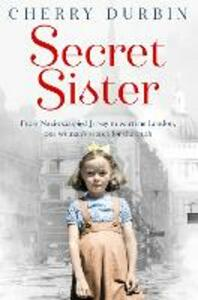Secret Sister: From Nazi-Occupied Jersey to Wartime London, One Woman's Search for the Truth - Cherry Durbin - cover