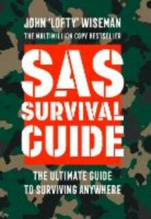 SAS Survival Guide: How to Survive in the Wild, on Land or Sea - John 'Lofty' Wiseman - cover