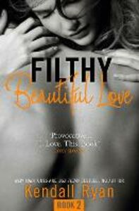 Ebook in inglese Filthy Beautiful Love (Filthy Beautiful Series, Book 2) Ryan, Kendall