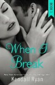 Ebook in inglese When I Break (When I Break Series, Book 1) Ryan, Kendall