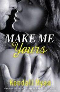 Foto Cover di Make Me Yours (Unravel Me Series, Book 2), Ebook inglese di Kendall Ryan, edito da HarperCollins Publishers