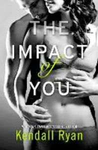 Foto Cover di The Impact of You, Ebook inglese di Kendall Ryan, edito da HarperCollins Publishers