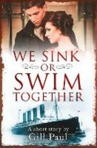 Ebook in inglese We Sink or Swim Together: An eShort love story Paul, Gill