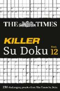 The Times Killer Su Doku Book 12: 150 Challenging Puzzles from the Times - The Times Mind Games - cover