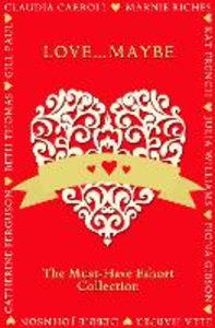 Ebook in inglese Love...Maybe: The Must-Have Eshort Collection Carroll, Claudia , Ferguson, Catherine , Thomas, Beth , Williams, Julia