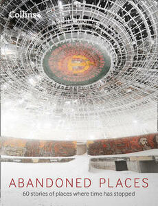 Abandoned Places: 60 Stories of Places Where Time Stopped - Richard Happer - cover