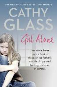 Girl Alone: Joss Came Home from School to Discover Her Father's Suicide. Angry and Hurting, She's out of Control. - Cathy Glass - cover