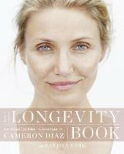 The Longevity Book: Live Stronger. Live Better. the Art of Ageing Well. - Cameron Diaz - cover