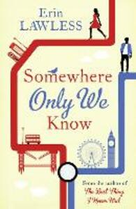 Somewhere Only We Know: The Bestselling Laugh out Loud Millenial Romantic Comedy - Erin Lawless - cover