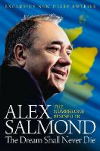 Ebook in inglese Dream Shall Never Die: 100 Days that Changed Scotland Forever Salmond, Alex
