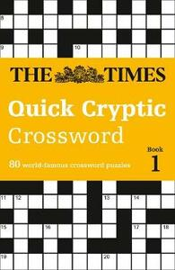 The Times Quick Cryptic Crossword Book 1: 100 World-Famous Crossword Puzzles - The Times Mind Games - cover