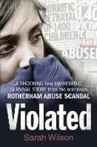 Violated: A Shocking and Harrowing Survival Story from the Notorious Rotherham Abuse Scandal - Sarah Wilson - cover