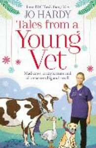 Foto Cover di Tales from a Young Vet: Mad cows, crazy kittens, and all creatures big and small, Ebook inglese di Caro Handley,Jo Hardy, edito da HarperCollins Publishers