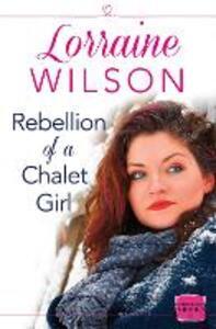 Rebellion of a Chalet Girl: (A Novella) - Lorraine Wilson - cover
