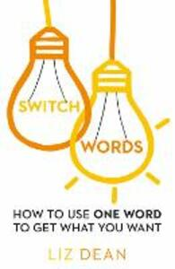 Switchwords: How to Use One Word to Get What You Want - Liz Dean - cover