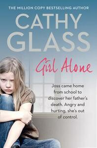 Girl Alone: Joss Came Home from School to Discover Her Father's Death. Angry and Hurting, She's out of Control. - Cathy Glass - cover