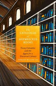 The Catalogue of Shipwrecked Books: Young Columbus and the Quest for a Universal Library - Edward Wilson-Lee - cover