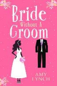 Foto Cover di Bride without a Groom, Ebook inglese di Amy Lynch, edito da HarperCollins Publishers