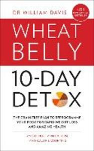 The Wheat Belly 10-Day Detox: The Effortless Health and Weight-Loss Solution - William Davis - cover
