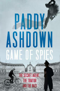 Game of Spies: The Secret Agent, the Traitor and the Nazi, Bordeaux 1942-1944 - Paddy Ashdown - cover