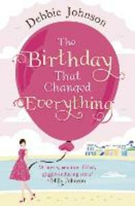 The Birthday That Changed Everything: Perfect Summer Holiday Reading! - Debbie Johnson - cover