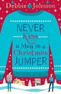 Foto Cover di Never Kiss a Man in a Christmas Jumper, Ebook inglese di Debbie Johnson, edito da HarperCollins Publishers