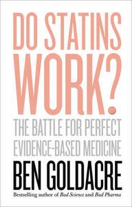 Do Statins Work?: The Battle for Perfect Evidence-Based Medicine - Ben Goldacre - cover