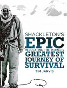 Ebook in inglese Shackleton's Epic: Recreating the World's Greatest Journey of Survival Jarvis, Tim