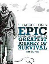 Shackleton's Epic: Recreating the World's Greatest Journey of Survival