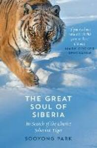 The Great Soul of Siberia: In Search of the Elusive Siberian Tiger - Sooyong Park - cover