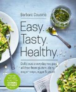 Easy Tasty Healthy: All Recipes Free from Gluten, Dairy, Sugar, Soya, Eggs and Yeast - Barbara Cousins - cover