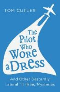 Ebook in inglese Pilot Who Wore a Dress: And Other Dastardly Lateral Thinking Mysteries Cutler, Tom