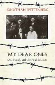 My Dear Ones: One Family and the Holocaust - a Story of Enduring Hope and Love - Jonathan Wittenberg - cover